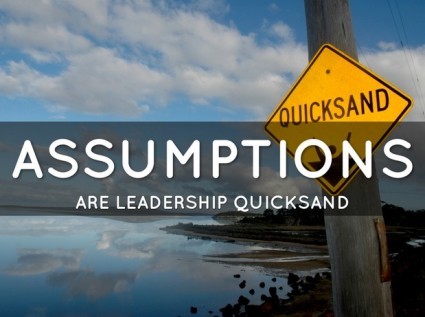 assumptions are leadership quicksand