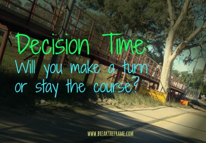 Decision Time: How do you know when it's time to give up or keep going down the road you're traveling?
