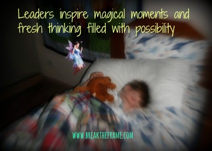 Leaders inspire magical moments, fresh thinking and new possibilities