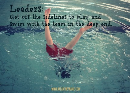 Leadership Shines from the Deep End, Not the Sidelines
