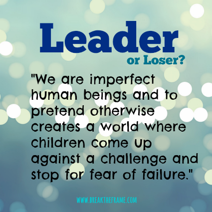 Don't put people in boxes of winners and losers. Instead, inspire them to become leaders.