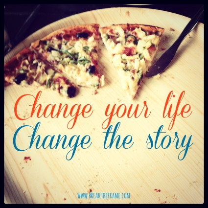 When you change, the way you see the world changes too.  You change the story.