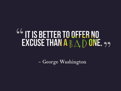 Quote: It's better to offer no excuse than a bad one.