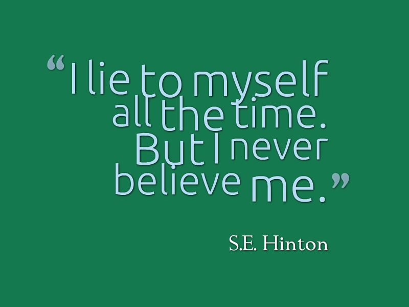 Quote: I lie to myself all the time. But I never believe me.