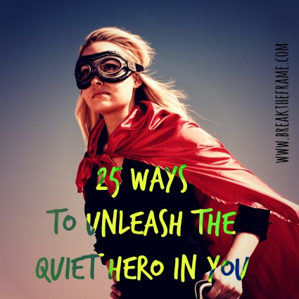 25 ways to unleash the hero in you