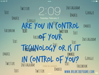 Are you in control of your technology or does it control you?