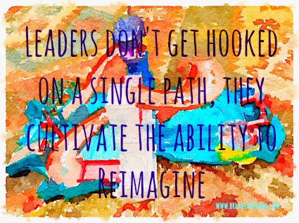 leaders cultivate the ability to reimagine