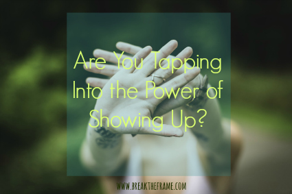 are you showing up