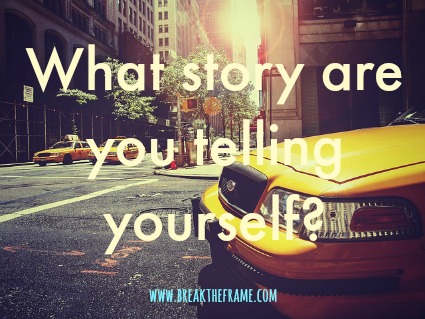 what story are you telling yourself