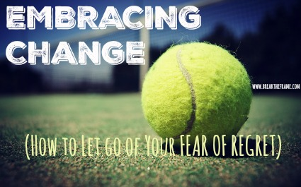 embracing change let go fear of regret