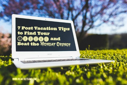 7 post vacation tips