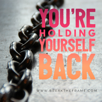 10 Ways You're Holding Yourself Back