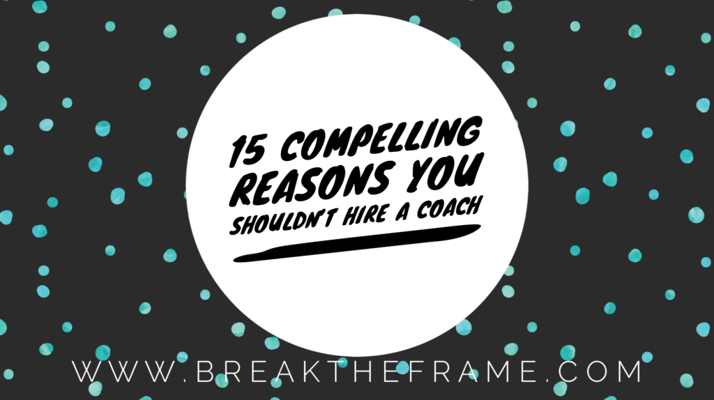 15 Compelling Reasons You Shouldn't Hire a Coach — Alli